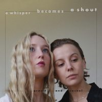 Gracie and Rachel - A Whisper Becomes A Shout